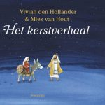 Het kerstverhaal. Vivian den Hollander. Jezus en Maria. prentenboek verhaal van kerst